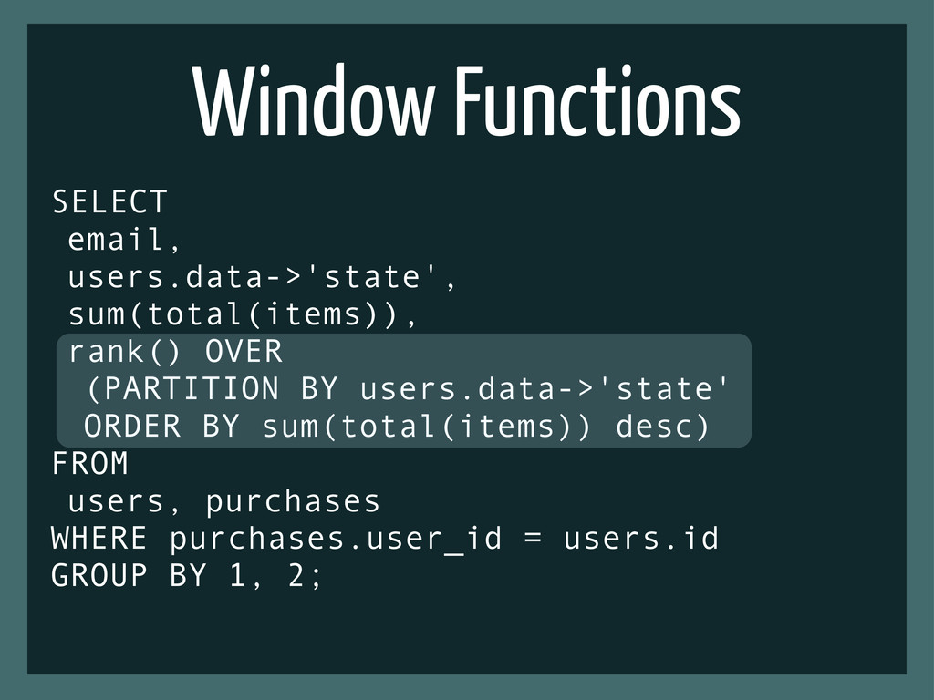 Window Functions SELECT email, users.data->'sta...