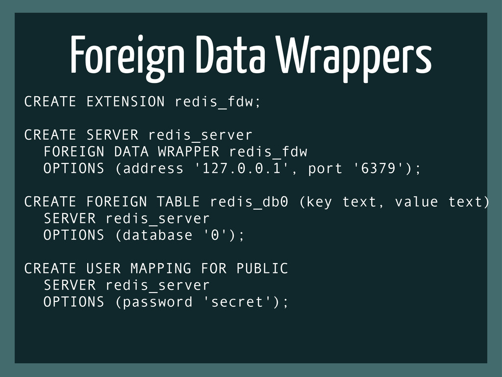 Foreign Data Wrappers CREATE EXTENSION redis_fd...