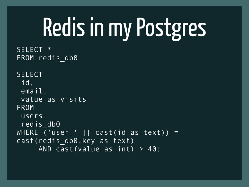 Redis in my Postgres SELECT * FROM redis_db0 SE...