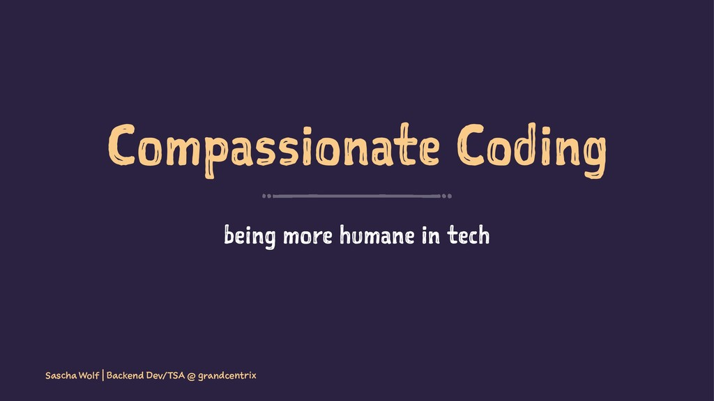 Compassionate Coding being more humane in tech ...