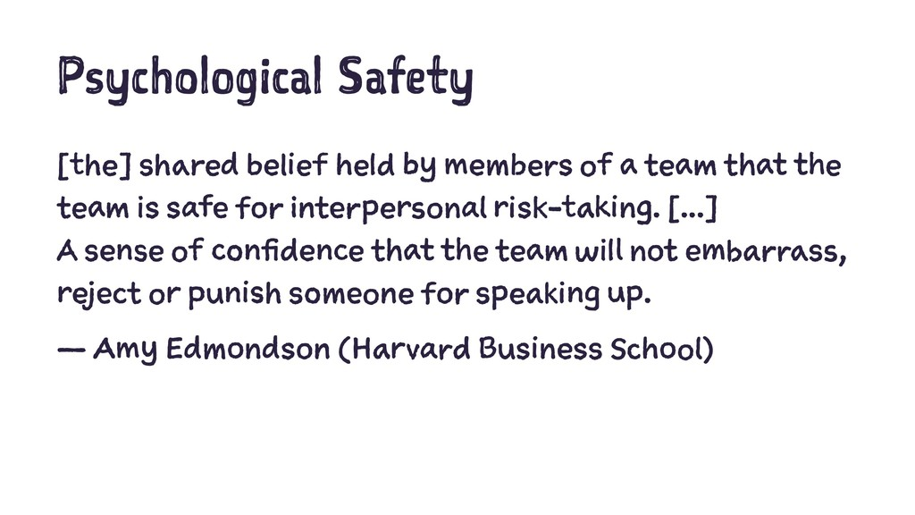 Psychological Safety [the] shared belief held b...