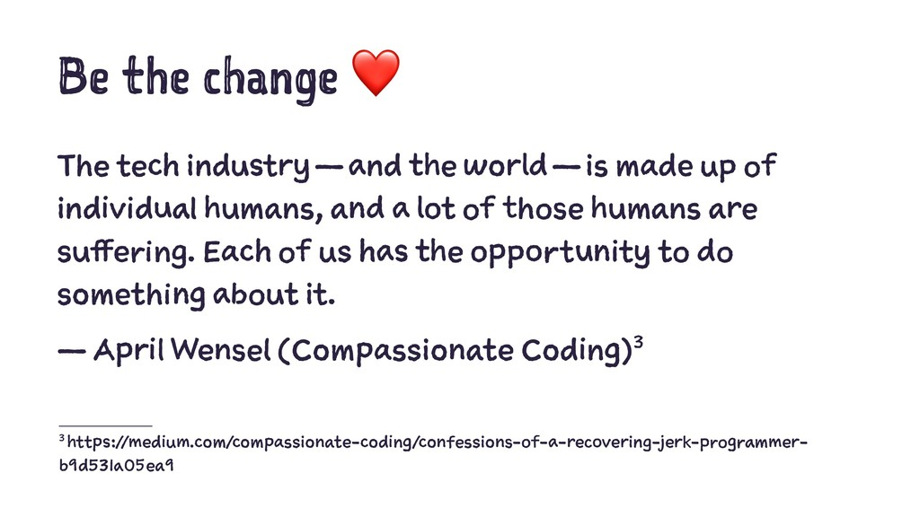 Be the change ❤ The tech industry—and the wor...