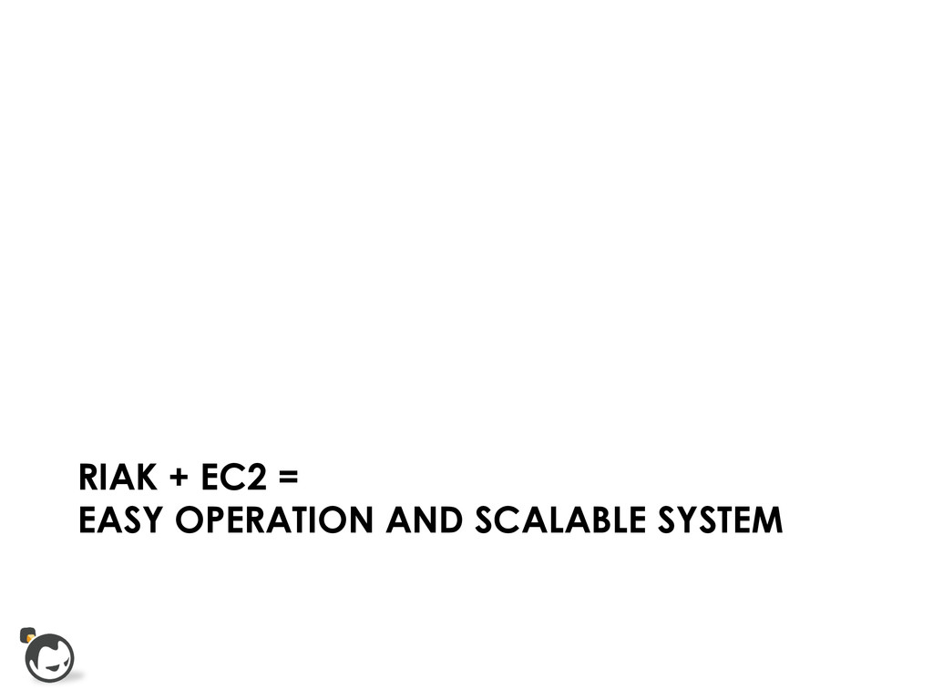 RIAK + EC2 = EASY OPERATION AND SCALABLE SYSTEM