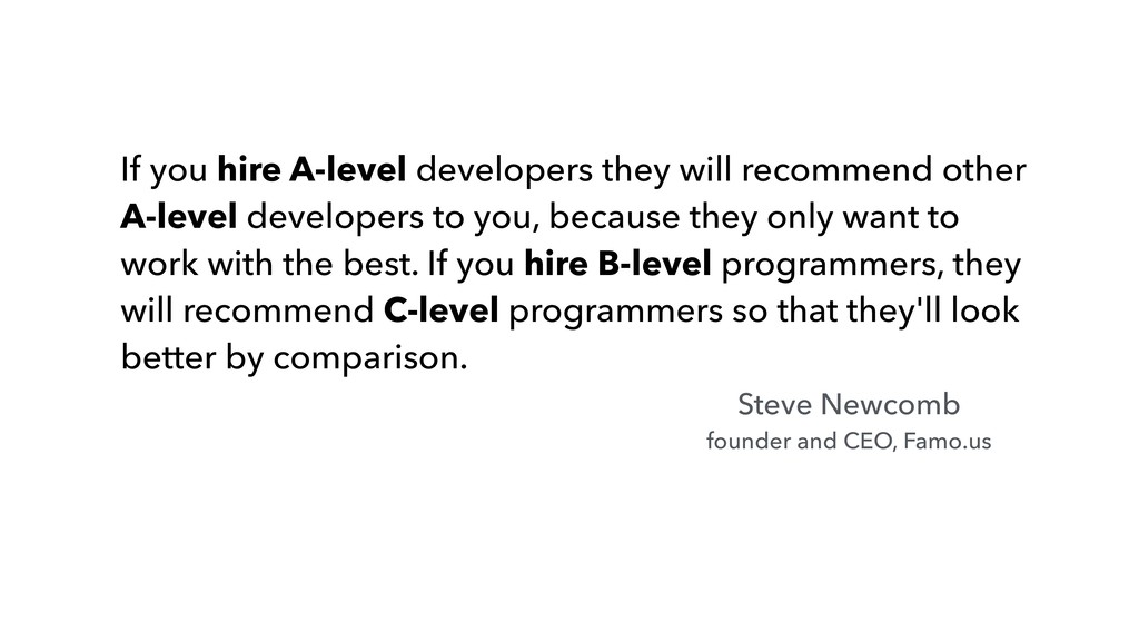 If you hire A-level developers they will recomm...