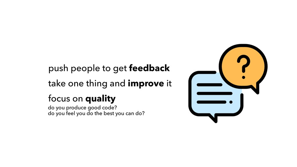 push people to get feedback take one thing and ...