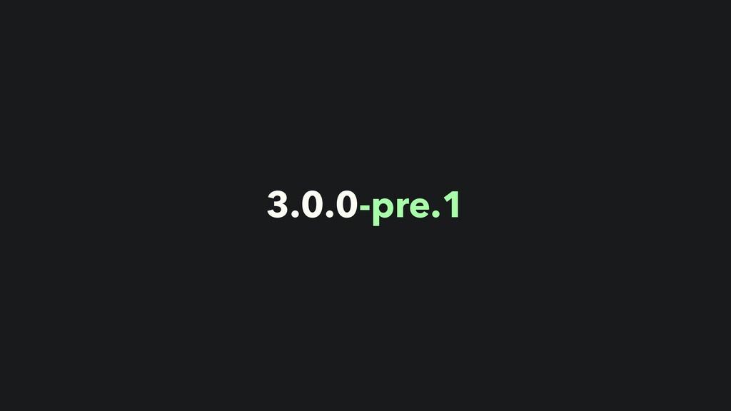3.0.0-pre.1