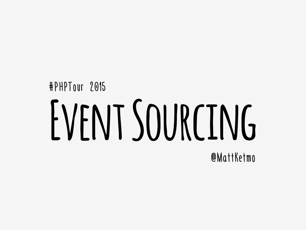 Event Sourcing #PHPTour 2015 @MattKetmo