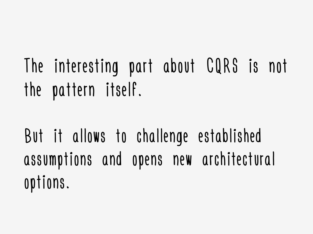The interesting part about CQRS is not the patt...
