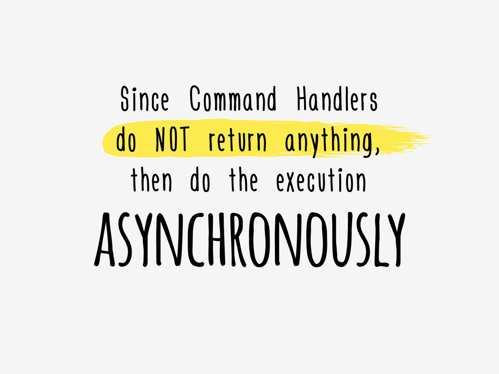asynchronously Since Command Handlers do NOT re...