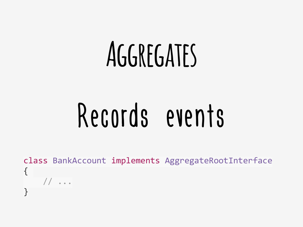 Records events Aggregates class BankAccount...