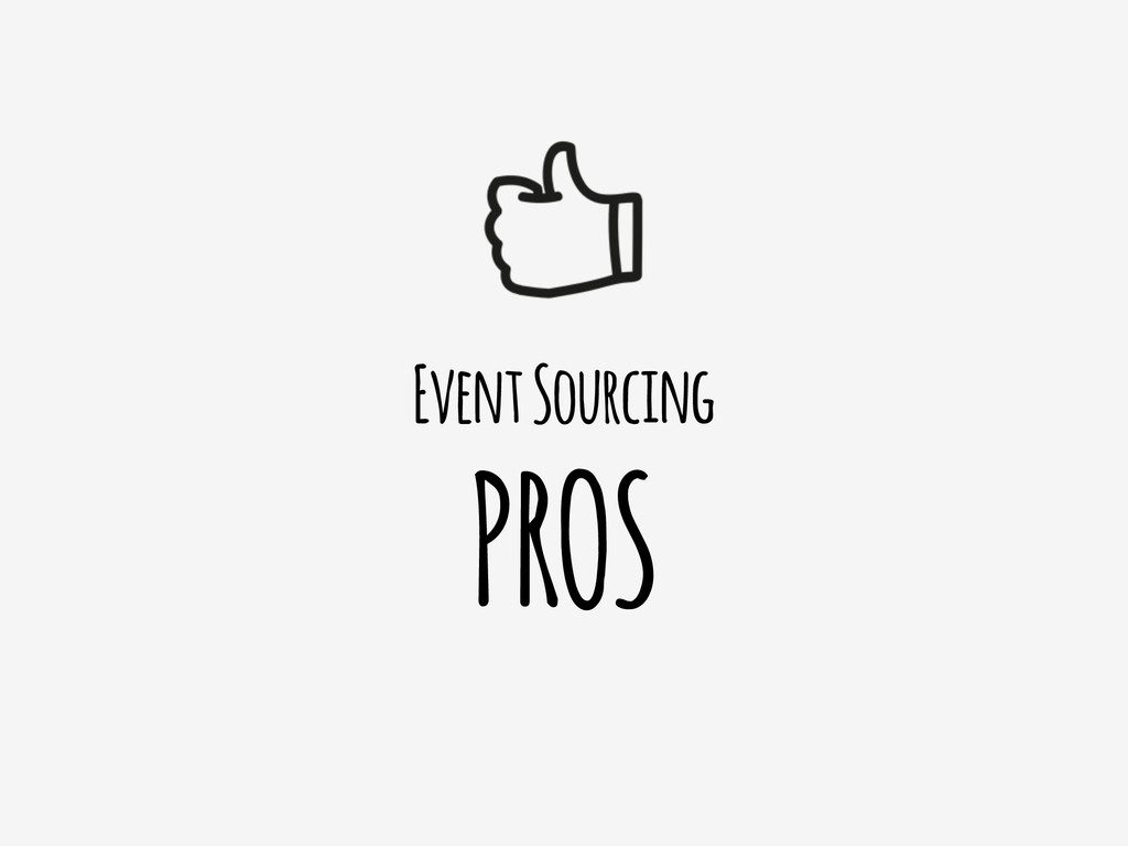 Event Sourcing PROS