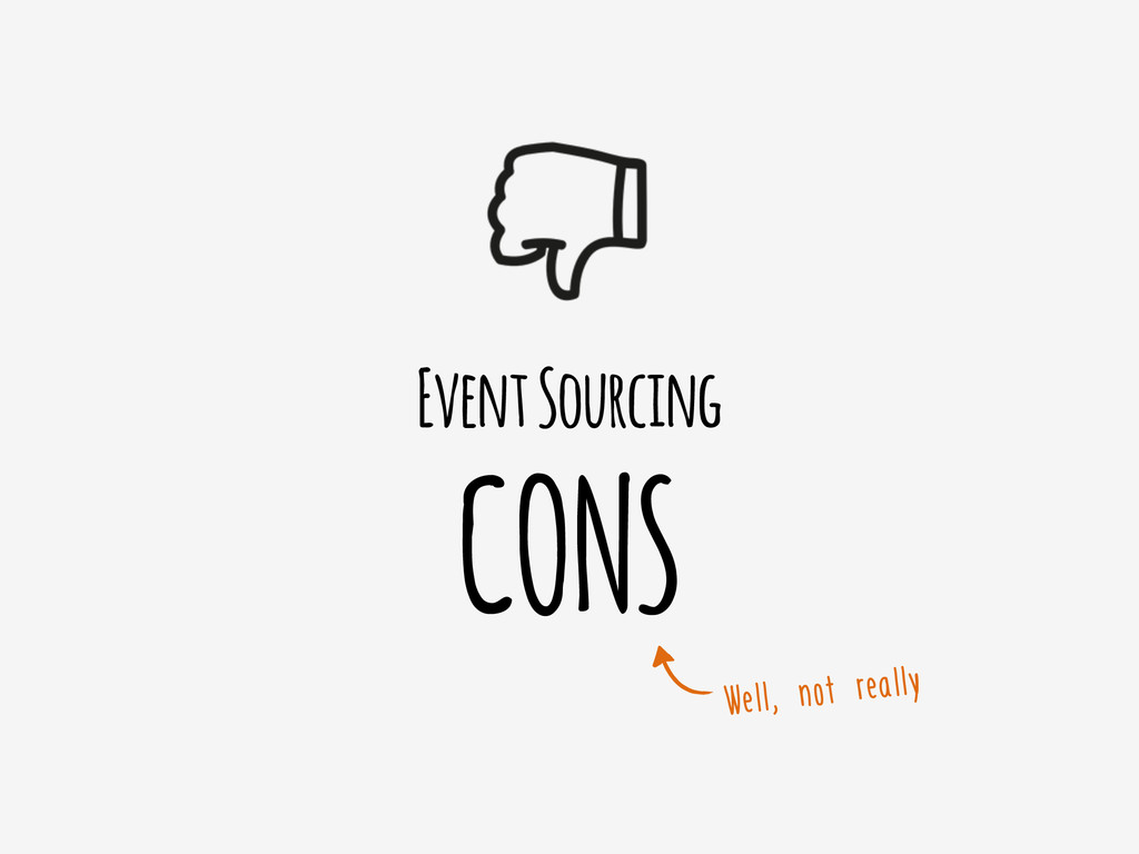 Event Sourcing CONS Well, not really