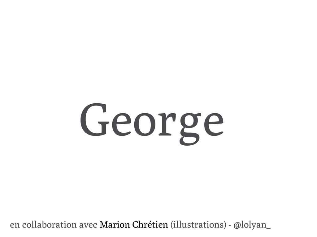 George en collaboration avec Marion Chrétien (i...