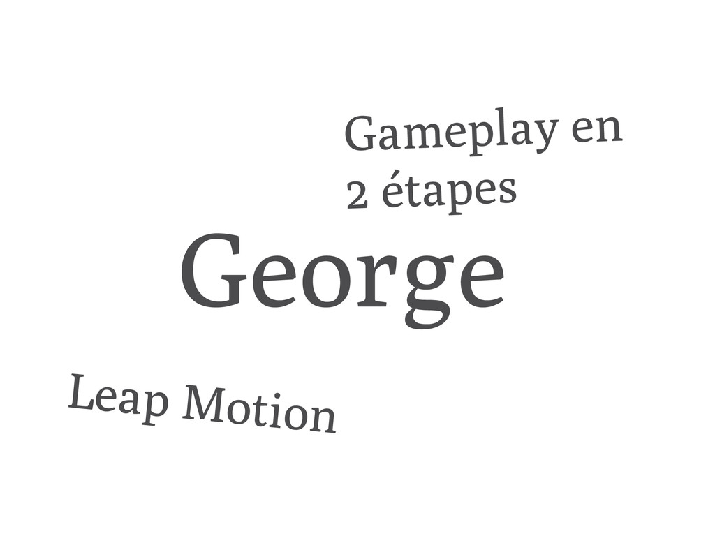 George Leap Motion Gameplay en 2 étapes