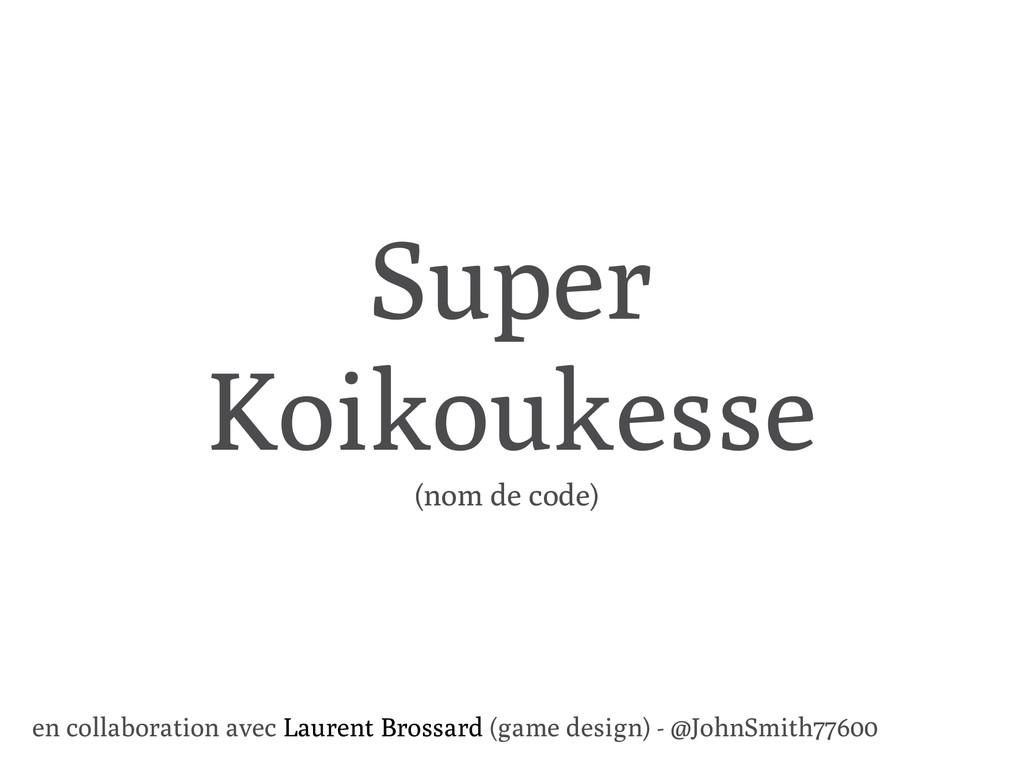 Super Koikoukesse en collaboration avec Laurent...