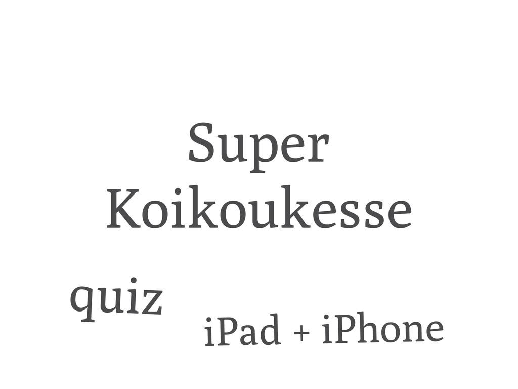 Super Koikoukesse iPad + iPhone quiz
