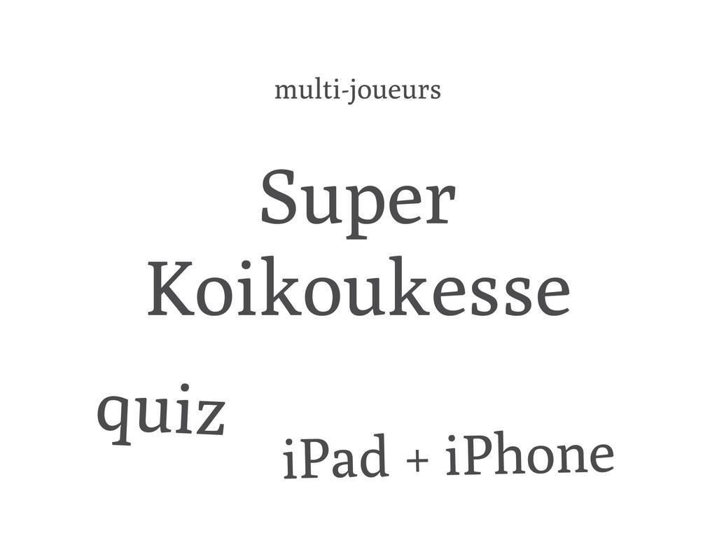 Super Koikoukesse iPad + iPhone quiz multi-joue...