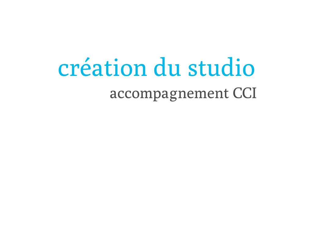 création du studio accompagnement CCI