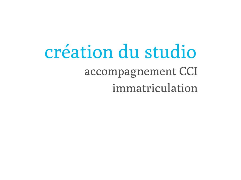 création du studio accompagnement CCI immatricu...