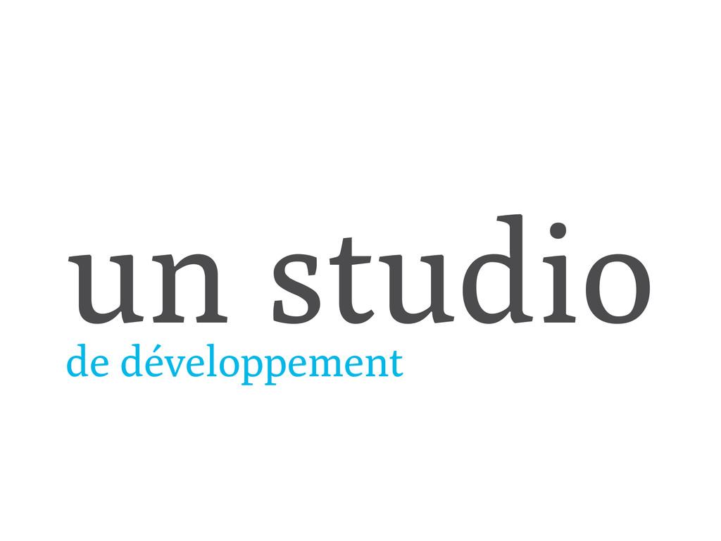 un studio de développement
