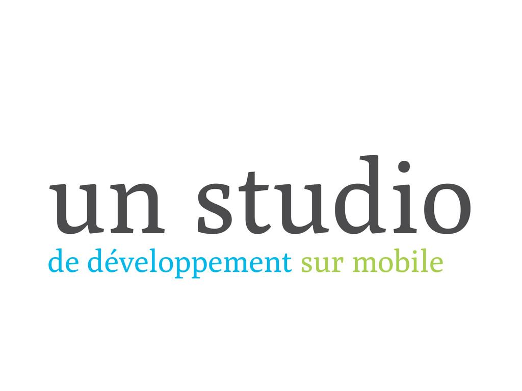 un studio de développement sur mobile