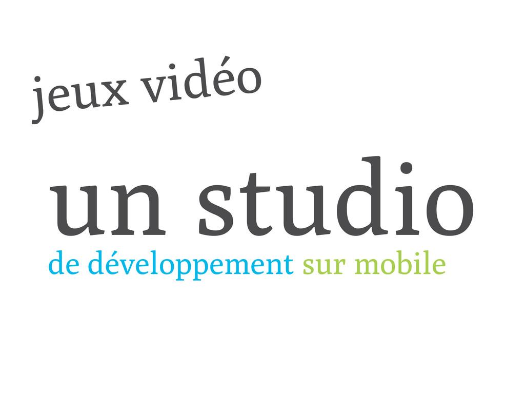 un studio de développement sur mobile jeux vidéo
