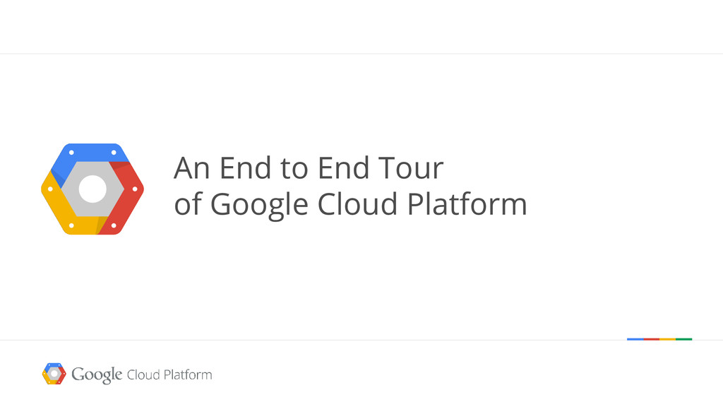 An End to End Tour of Google Cloud Platform