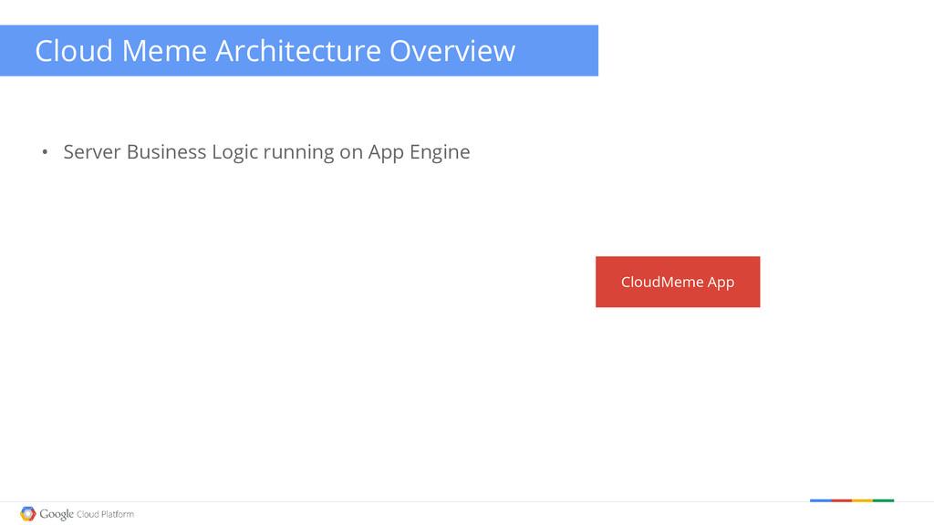 • Server Business Logic running on App Engine C...