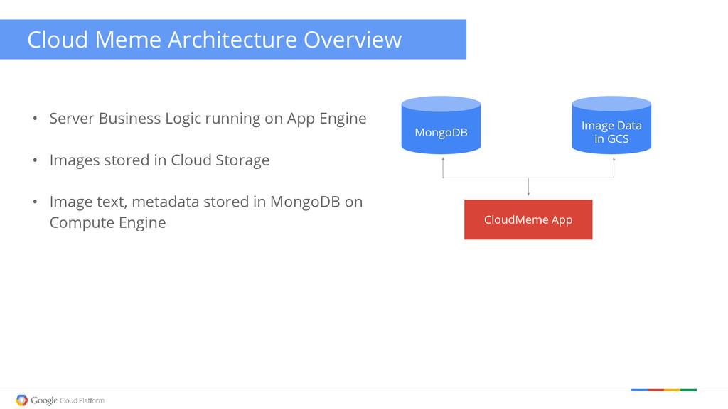 • Server Business Logic running on App Engine •...