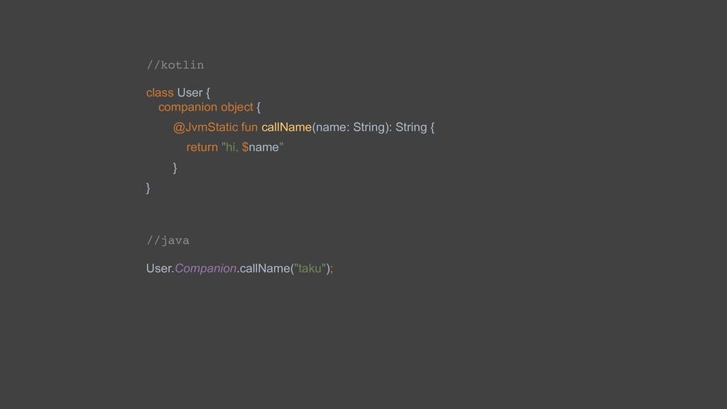 //kotlin class User { companion object { @JvmSt...