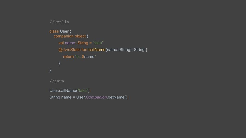 //kotlin class User { companion object { val na...