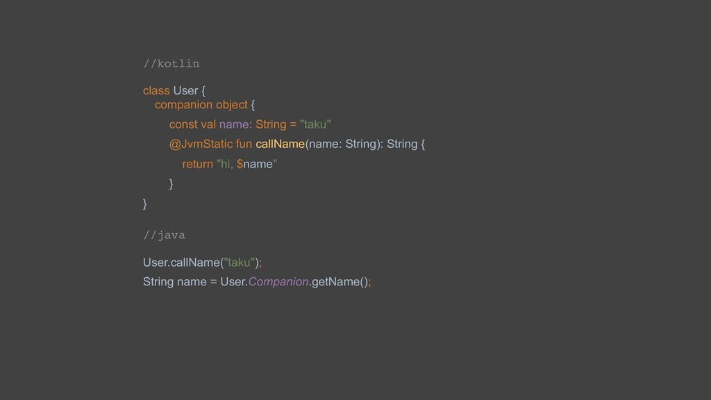 //kotlin class User { companion object { const ...