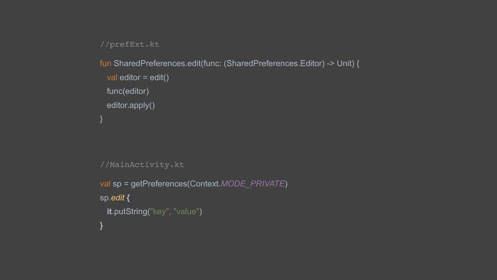 //prefExt.kt fun SharedPreferences.edit(func: (...