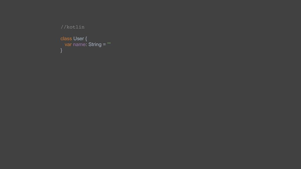 "//kotlin class User { var name: String = """" }"