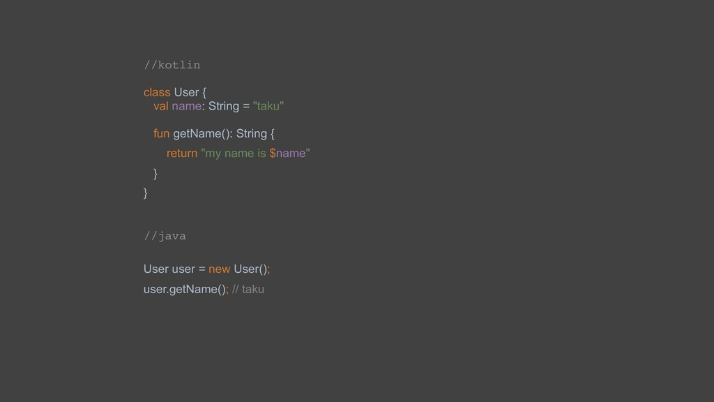"""//kotlin class User { val name: String = """"taku""""..."""