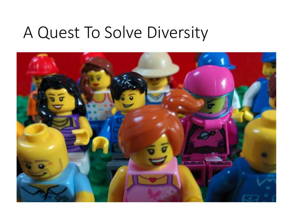A Quest To Solve Diversity