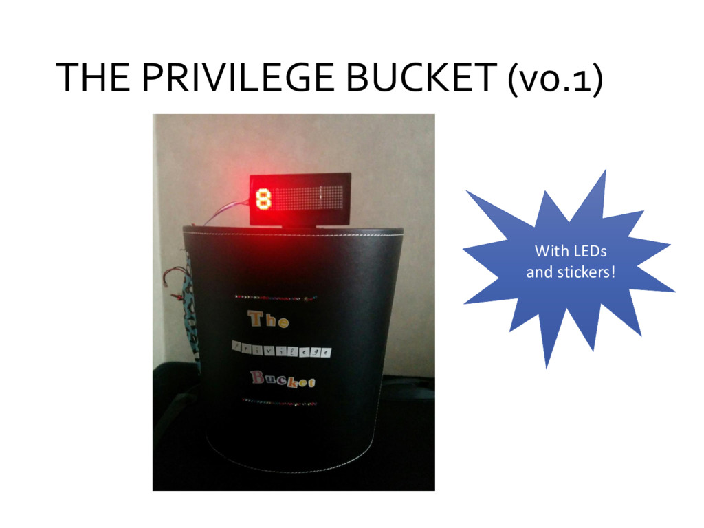 THE PRIVILEGE BUCKET (v0.1) With LEDs and stick...