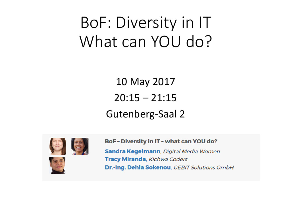 BoF: Diversity in IT What can YOU do? 10 May 20...