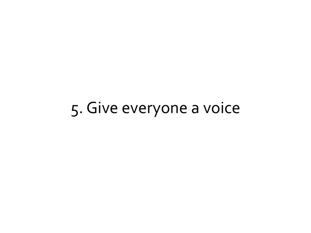 5. Give everyone a voice