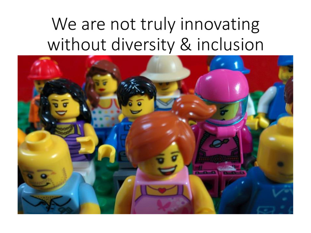 We are not truly innovating without diversity &...
