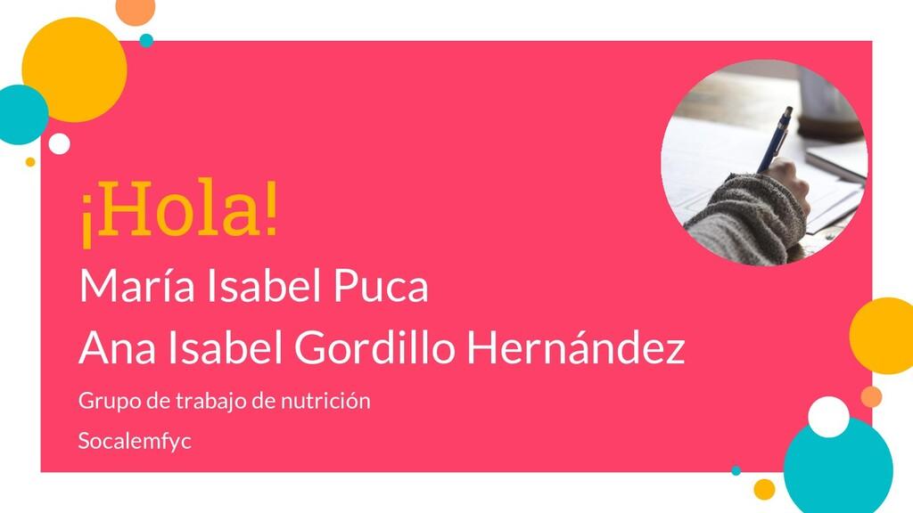 ¡Hola! María Isabel Puca Ana Isabel Gordillo He...