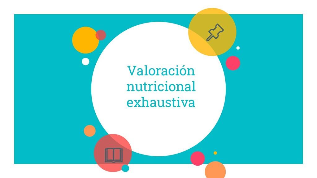Valoración nutricional exhaustiva