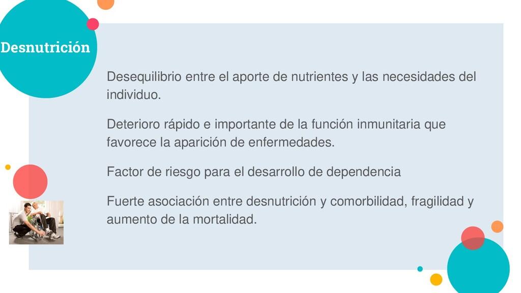 Desnutrición Desequilibrio entre el aporte de n...