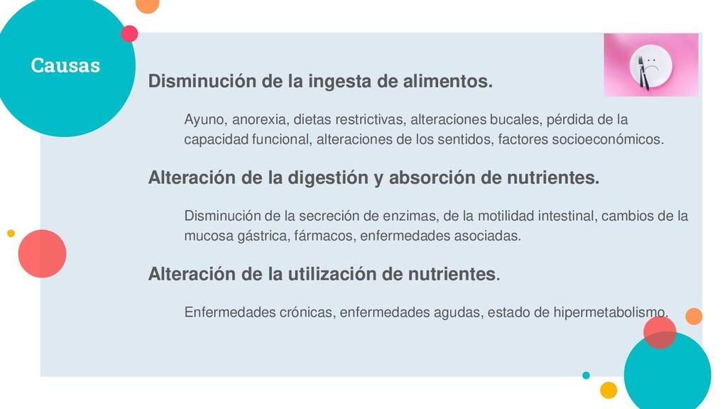 Causas Disminución de la ingesta de alimentos. ...