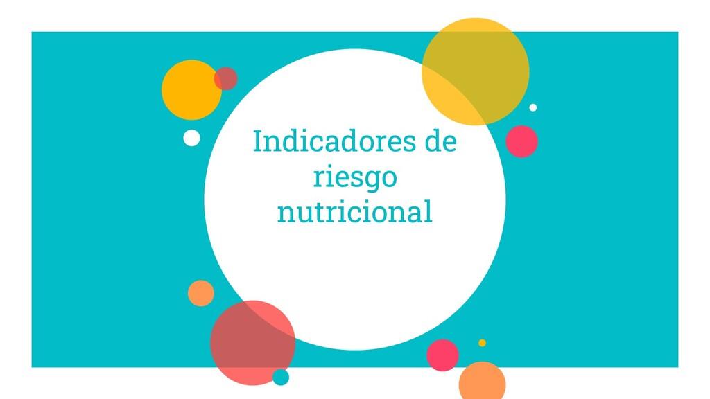 Indicadores de riesgo nutricional