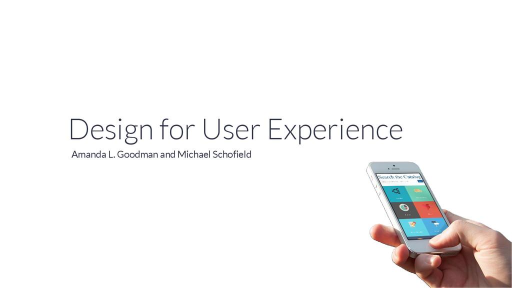 Design for User Experience Amanda L. Goodman an...