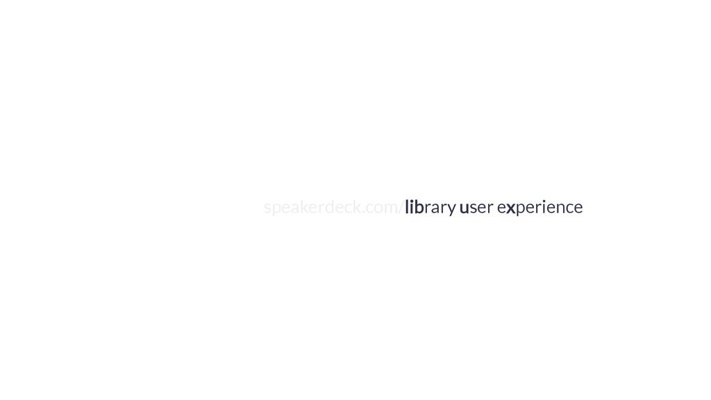speakerdeck.com/library user experience