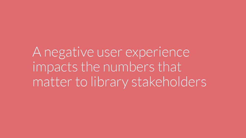 A negative user experience impacts the numbers ...