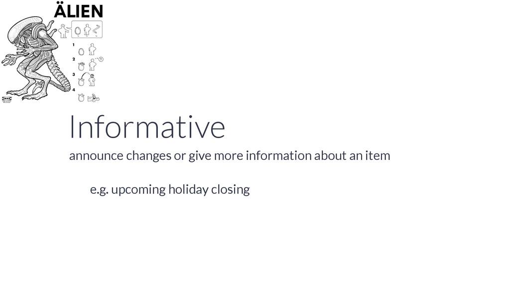 Informative e.g. upcoming holiday closing annou...