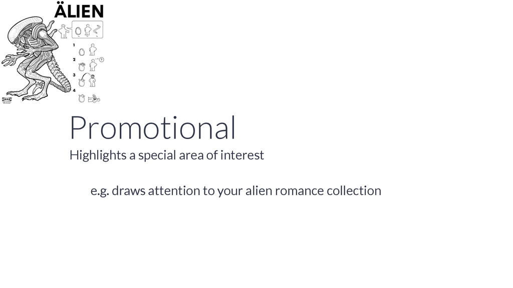 Promotional e.g. draws attention to your alien ...